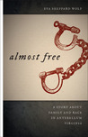 Almost Free: A Story about Family and Race in Antebellum Virginia