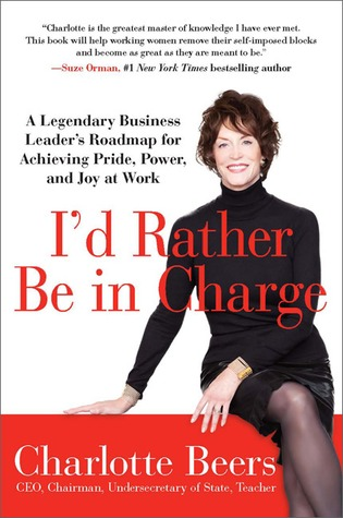 I'd Rather Be in Charge: A Legendary Business Leader Reveals the Traits, Passions, and Relationships To Put YOU in Charge