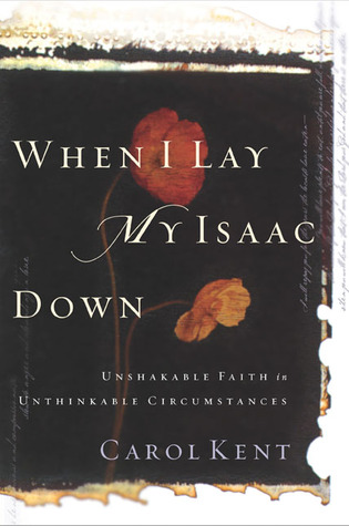 When I Lay My Isaac Down by Carol J. Kent