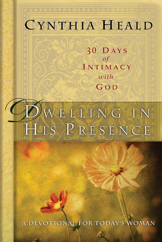 Dwelling in His Presence / 30 Days of Intimacy with God by Cynthia Heald