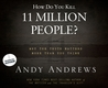 How Do You Kill 11 Million People?: Why the Truth Matters More Than You Think