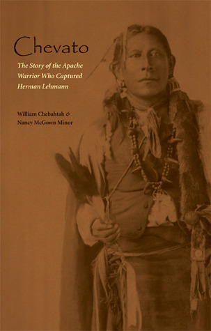 Chevato: The Story of the Apache Warrior Who Captured Herma