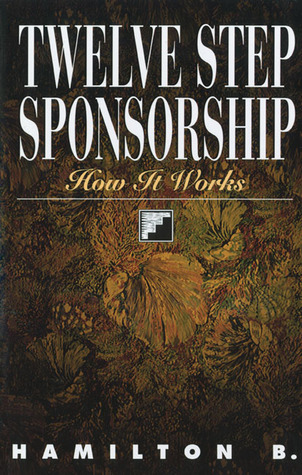Twelve Step Sponsorship by Hamilton B.
