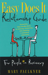 Easy Does It Relationship Guide for People in Recovery: Drama-free, Step-friendly advice on attaining, maintaining, and sustaining a committed relationship