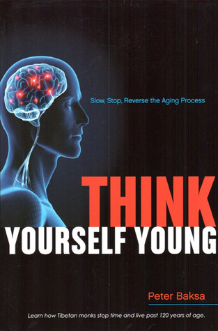 Think Yourself Young by Peter Baksa