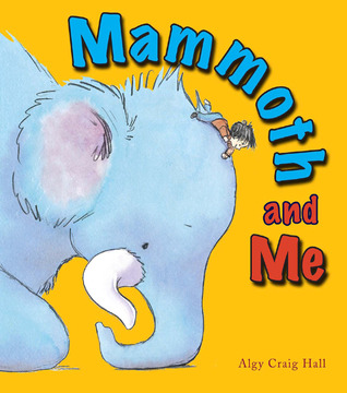 Mammoth and Me by Algy Craig Hall