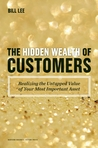The Hidden Wealth of Customers: Maximizing Return on Relationship in the 21st Century