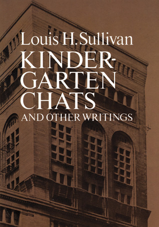 Kindergarten Chats and Other Writings by Louis H. Sullivan