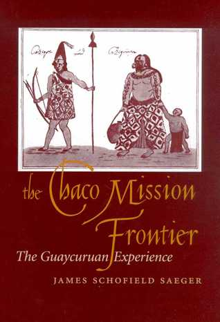 The Chaco Mission Frontier by James Schofield Saeger