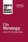 HBR's 10 Must Reads on Strategy (including featured article �What Is Strategy?� by Michael E. Porter)