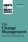 HBR's 10 Must Reads on Change Management (including featured article �Leading Change,� by John P. Kotter)