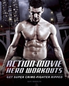 Action Movie Hero Workouts: Get Super Crime-Fighter Ripped