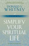 Simplify Your Spiritual Life: Spiritual Disciplines for the Overwhelmed
