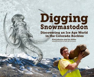 Digging Snowmastodon by Kirk Johnson
