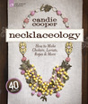 Necklaceology: How to Make Chokers, Lariats, Ropes & More