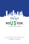 The Heart of Houston: Lessons in Servant Leadership