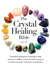 The Crystal Healing Bible: Practical Divination Techniques that Harness a Million Years of Earth Energy to Reveal your Lives, Loves, and Destiny