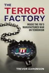 The Terror Factory: Inside the FBI's Manufactured War on Terrorism
