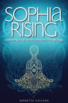 Sophia Rising: Awakening Your Sacred Wisdom Through Yoga