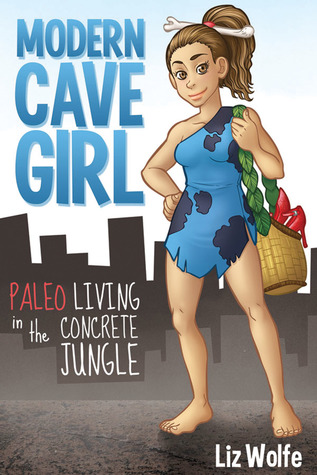 Modern cave girl paleo living in the concrete jungle by liz wolfe