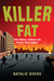"Killer Fat: Media, Medicine, and Morals in the American ""Obesity Epidemic�"