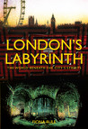 London�s Labyrinth: The World Beneath the City�s Streets