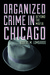 Organized Crime in Chicago by Robert M. Lombardo