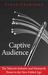 Captive Audience by Susan P. Crawford