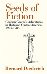 The Seeds of Fiction: Graham Greene's Adventures in Haiti and Central America 1954-1983