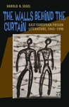 The Walls Behind the Curtain: East European Prison Literature, 1945�1990