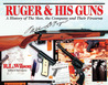 Ruger & His Guns: A History of the Man, the Company & Their Firearms