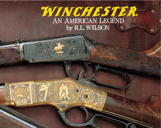 Winchester: An American Legend : The Official History of Winchester Firearms and Ammunition from 1849 to the Present