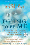 Dying to Be Me by Anita Moorjani