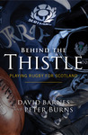Behind the Thistle: Playing Rugby for Scotland. David Barnes and Peter Burns