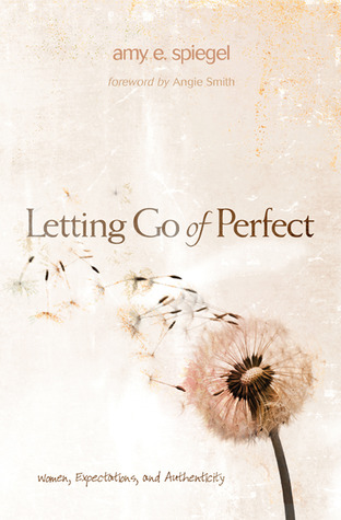 Letting Go of Perfect by Amy E. Spiegel