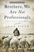 Brothers, We Are Not Professionals: A Plea to Pastors for Radical Ministry, Updated and Expanded Edition