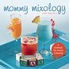 Mommy Mixology: A Cocktail for Every Calamity