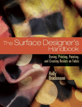 The Surface Designer's Handbook by Holly Brackmann