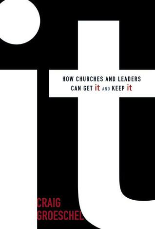 It: How Churches and Leaders Can Get It and Keep It