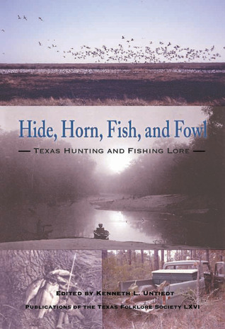 Hide, Horn, Fish, and Fowl by Kenneth L. Untiedt