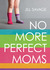 No More Perfect Moms by Jill Savage