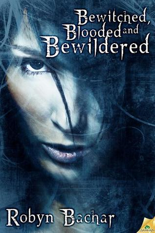 Bewitched, Blooded and Bewildered by Robyn Bachar