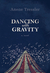 Dancing with Gravity by Anene Tressler