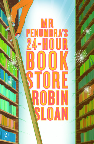 Mr Penumbra's 24-Hour Bookstore (Mr Penumbra's 24-Hour Bookstore, #1)