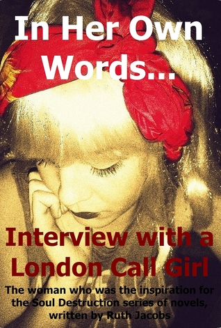 In Her Own Words... Interview with a London Call Girl by Ruth Jacobs
