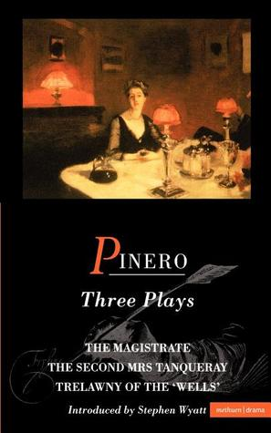 Pinero Three Plays by Arthur Wing Pinero