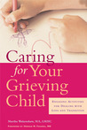 Caring for a Grieving Child: Engaging Activities for Dealing with Loss and Transition