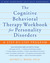 The Cognitive Behavioral Therapy Workbook for Personality Disorders: A Step-by-Step Program