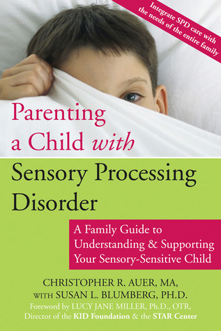 Parenting a child with sensory processing disorder a family guide to