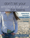 Don't Let Your Emotions Run Your Life for Teens by Sheri Van Dijk
